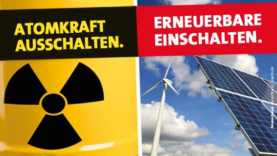 Atomkraft aus, Erneuerbare einschalten!